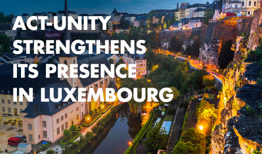 Act-unity strengthens its presence in Luxembourg